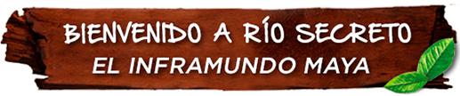 Bienvenido a Río Secreto - Inframundo maya